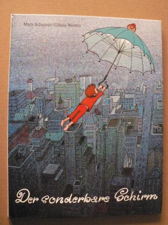 Mary Schaeppi/Gisela Werrner (Illustr.) Der sonderbare Schirm. Eine gar merkwürdige Geschichte