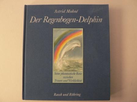 Der Regenbogen-Delphin. Seine phantastische Reise zwischen Traum und Wirklichkeit
