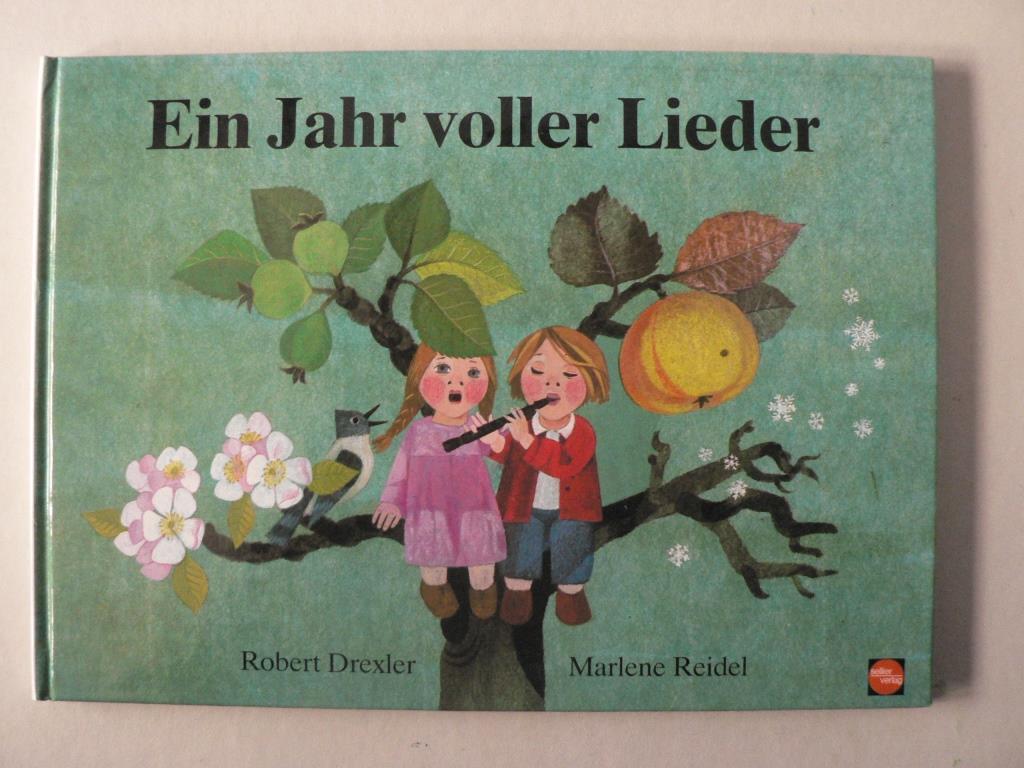 Drexler, Robert/Reidel, Marlene (Illustr.) Ein Jahr voller Lieder. Zum Singen und Musizieren