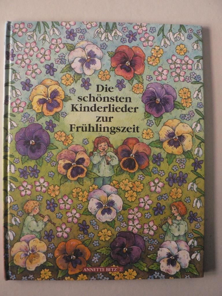 Die schönsten Kinderlieder zur Frühlingszeit 1. Auflage