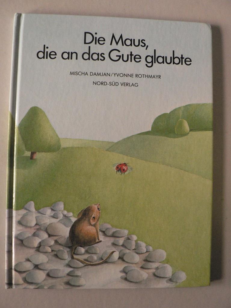 Damjan, Mischa/Rothmayr, Yvonne Die Maus die an das Gute glaubte 6. Auflage