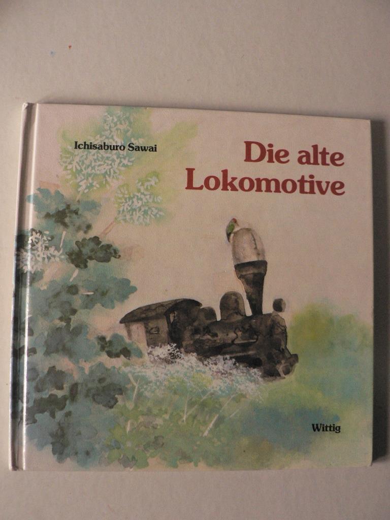 Sawai, Ichisaburo/Chise, Mita/Spaeth, Eva Maria (Übersetz.) Die alte Lokomotive