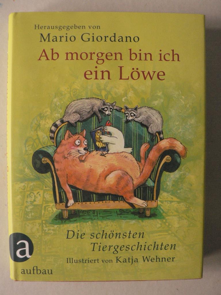Ab morgen bin ich ein Löwe - Die schönsten Tiergeschichten  1. Auflage/EA - Giordano, Mario/Wehner, Katja (Illustr.)