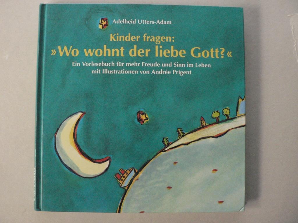 """Kinder fragen: """"""""Wo wohnt der liebe Gott?"""""""". Ein Vorlesebuch für mehr Freude und Sinn im Leben Lizenzausgabe Mosaikverlag"""