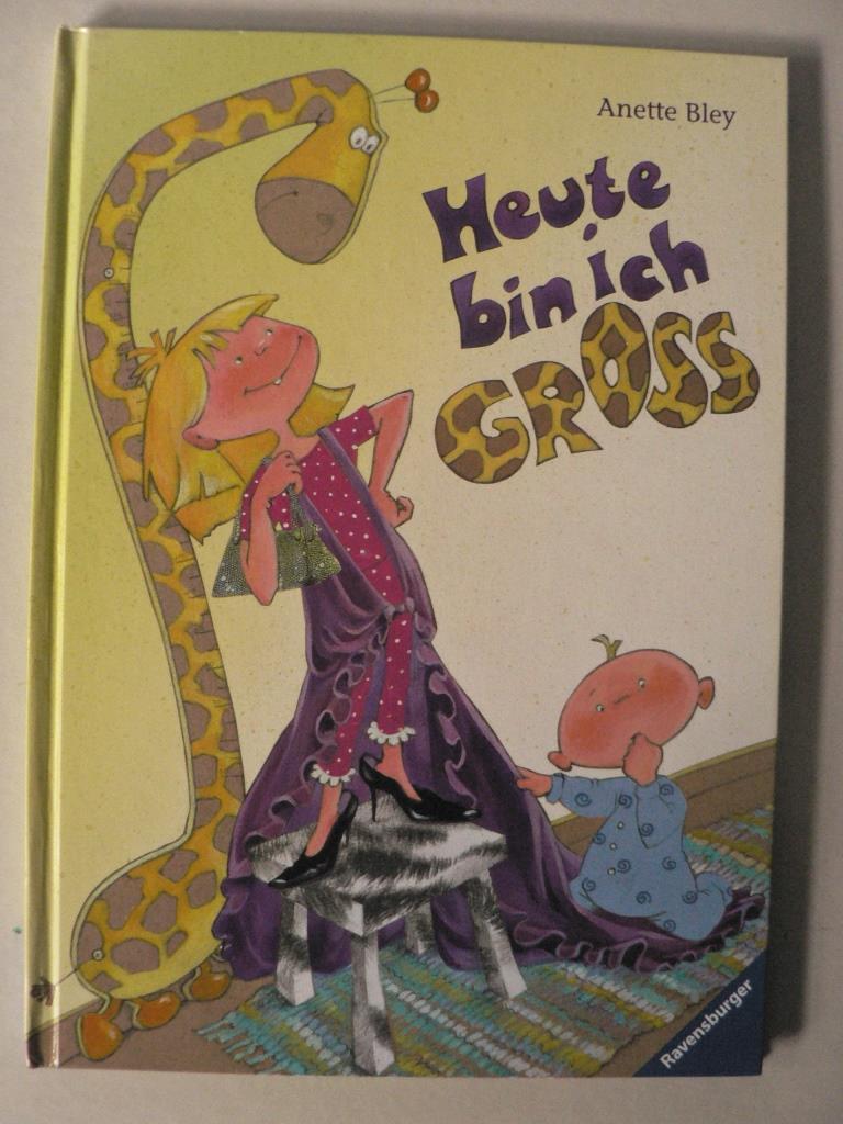 Bley, Anette Heute bin ich groß. Eine lustige Rollentausch-Geschichte vom Groß- und Kleinsein