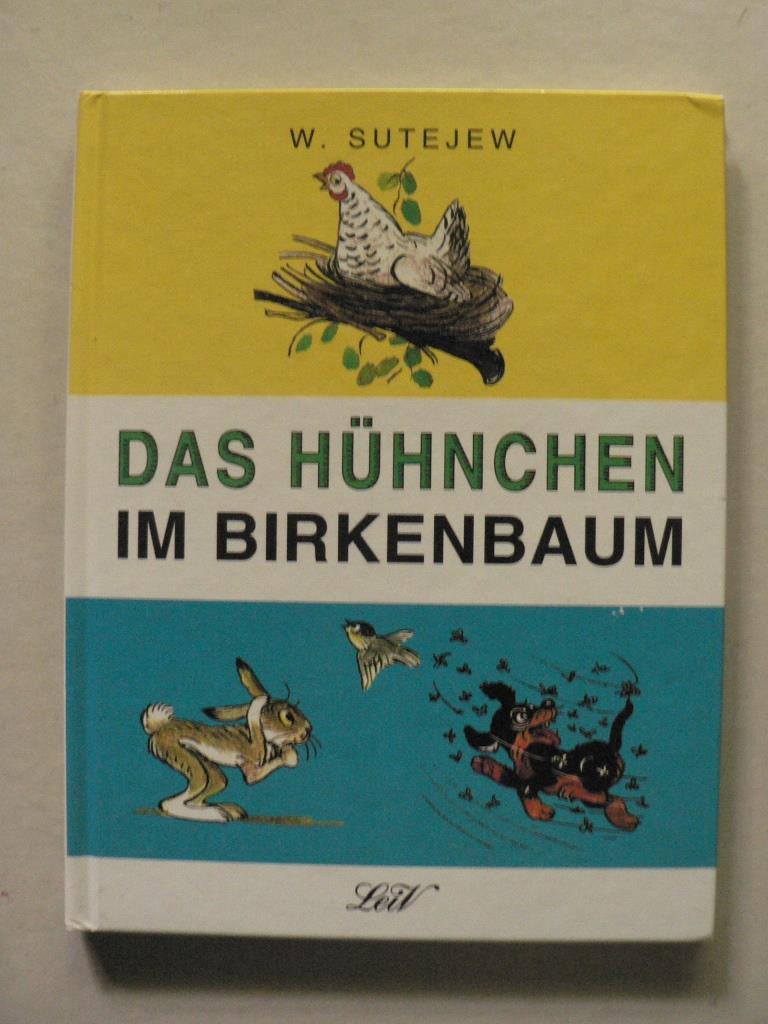 Wladimir Sutejew (Illustr.)/I. Kipnis, S. Michalkow, W. Berestow, S. Marschak und K. Tschukowski Das Hühnchen im Birkenbaum 1. Auflage