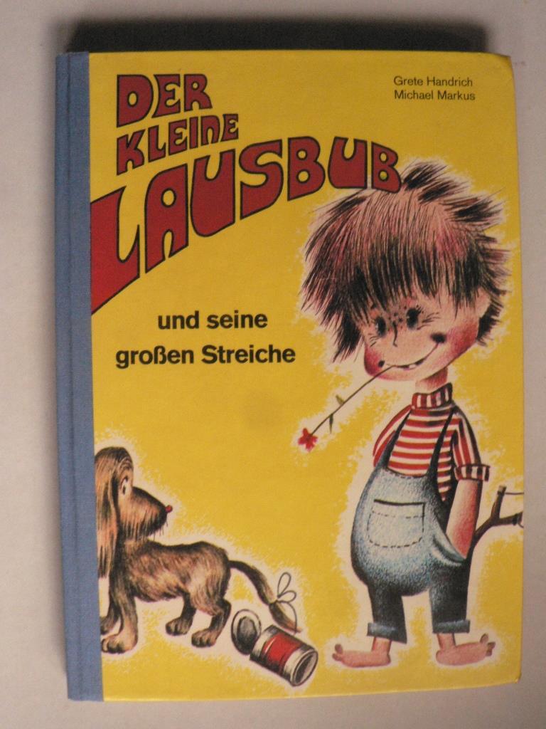 Grete Handrichs/Michael Markus/Günter Bährend (Illustr.) Der kleine Lausbub und seine großen Streiche