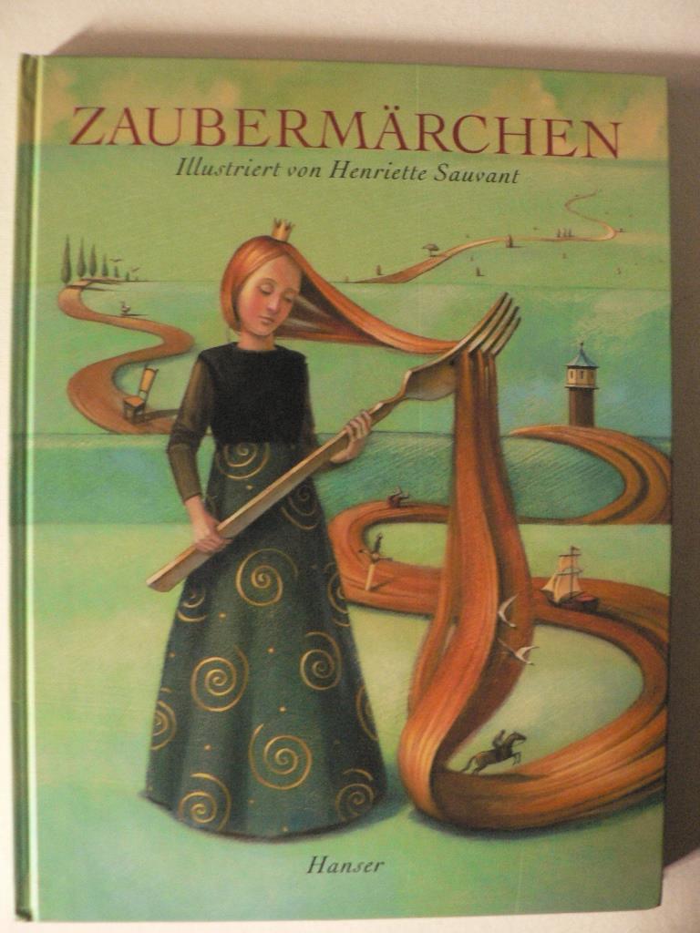 Sauvant, Henriette Zaubermärchen - Illustriert von Henriette Sauvant 1. Auflage