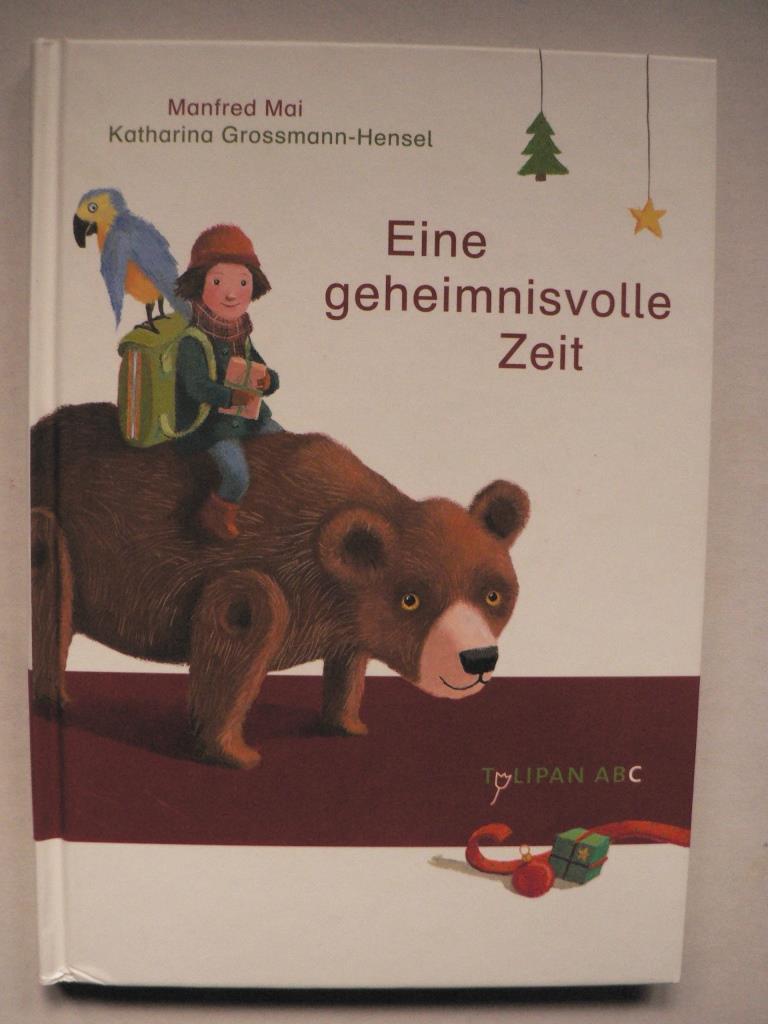 Mai, Manfred/Grossmann-Hensel, Katharina (Illustr.) Eine geheimnisvolle Zeit 1. Auflage