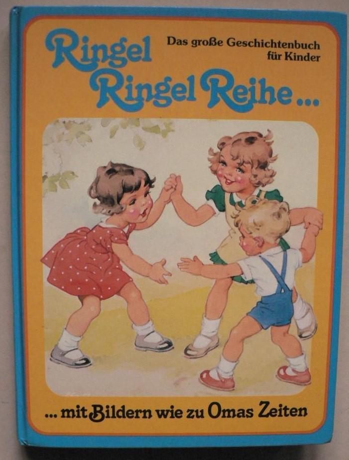 Ringel - Ringel - Reihe... Das große Geschichtenbuch für Kinder mit Bildern wie zu Omas Zeiten