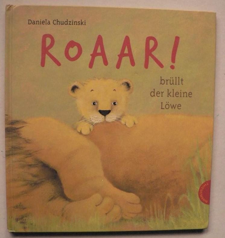 Chudzinski, Daniela Roaar!, brüllt der kleine Löwe 1. Auflage