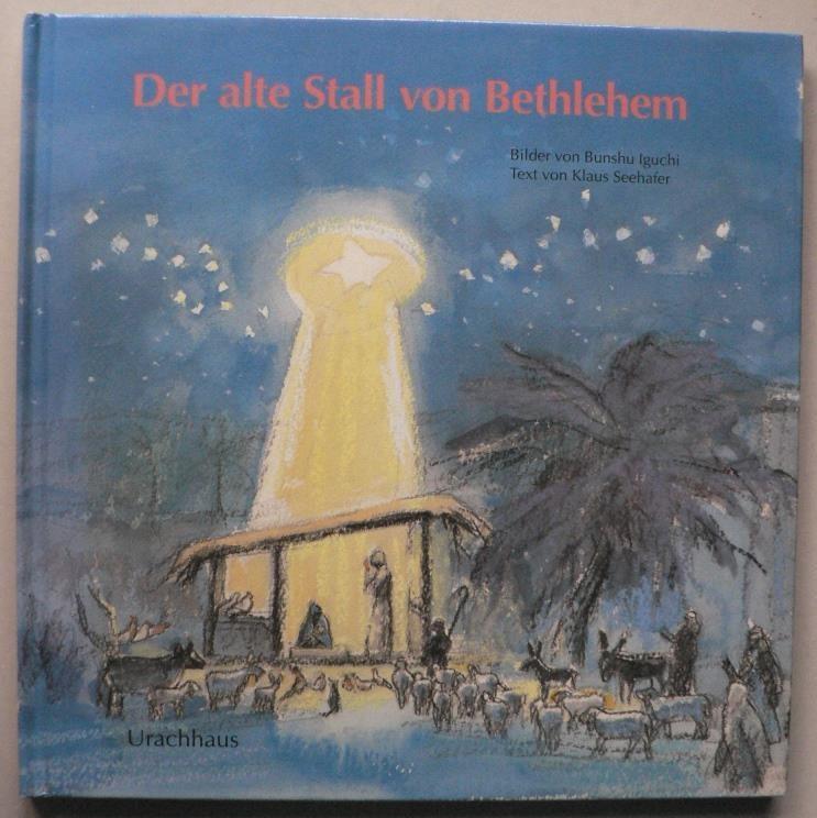 Iguchi, Bunshu/Seehafer, Klaus Der alte Stall von Bethlehem