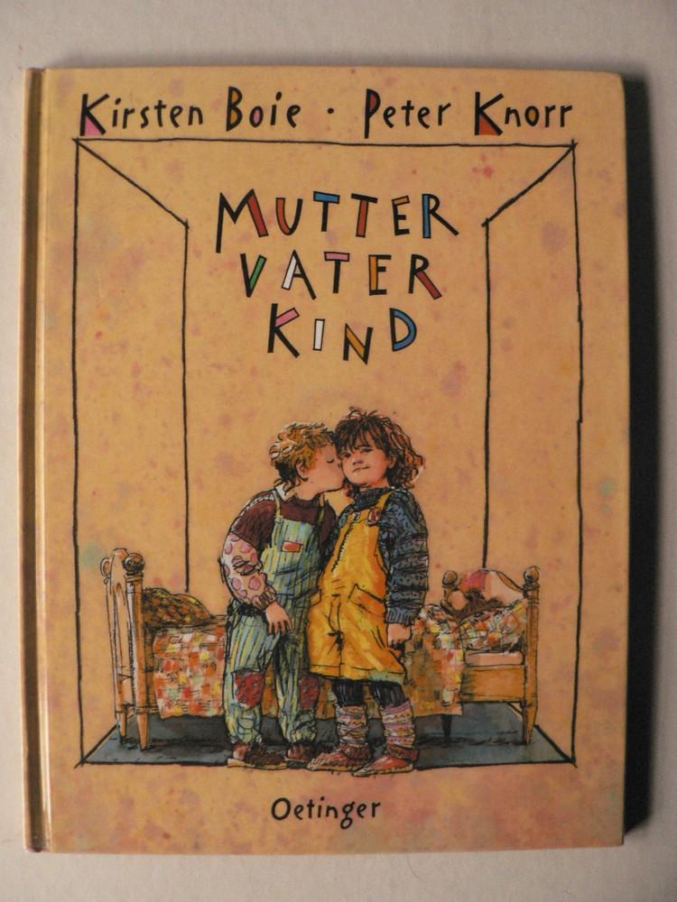 Boie, Kirsten/Knorr, Peter (Illustr.) Mutter, Vater, Kind