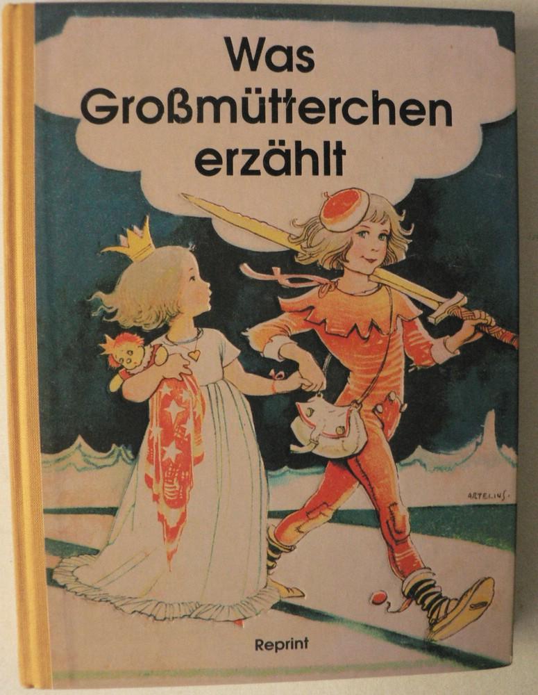 H. Artelius (Illustr.) Was Großmütterchen erzählt. Erzählungen und Märchen für kleine Leute 16.-25.Tausend/Lizenzausgabe Anton Verlag
