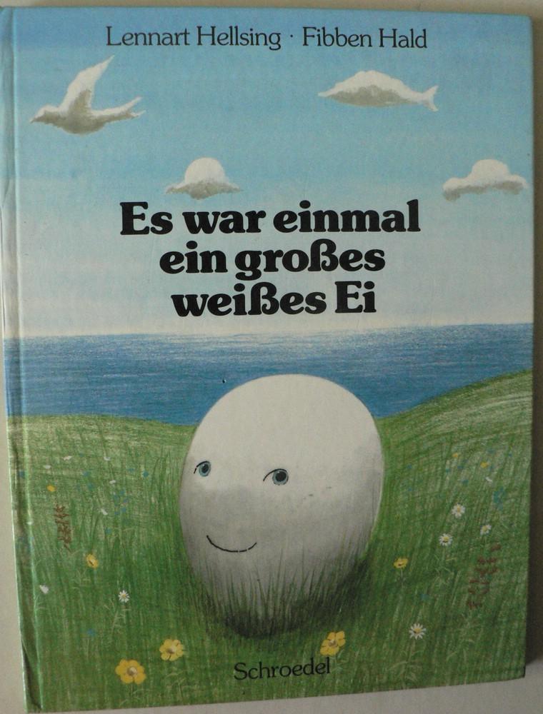 Lennart Hellsing/Fibben Hald (Illustr.)/Ursula Kroenberg (Übersetz.) Es war einmal ein großes weißes Ei