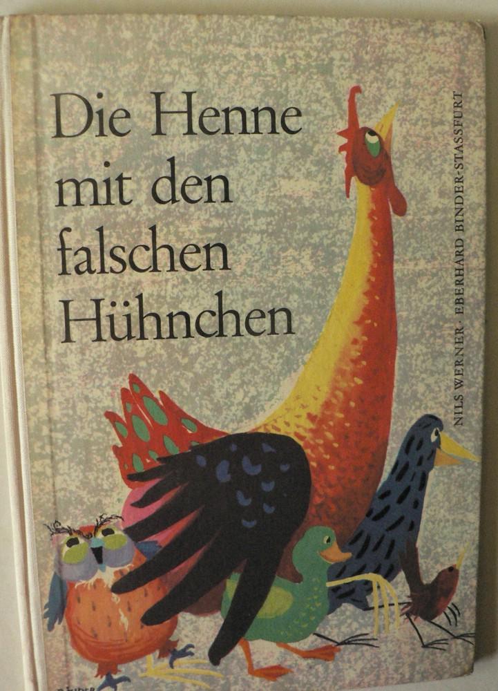 Nils Werner/Eberhard Binder-Stassfurt Die Henne mit den falschen Hühnchen