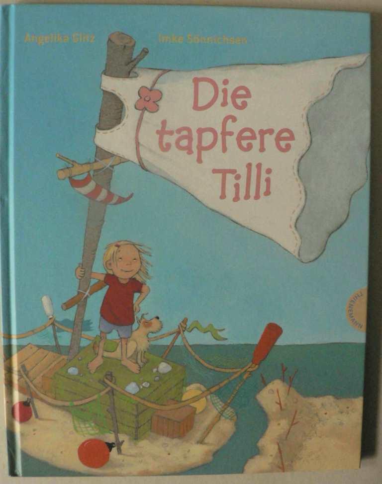 Glitz, Angelika/Sönnichsen, Imke Die tapfere Tilli 1. Auflage