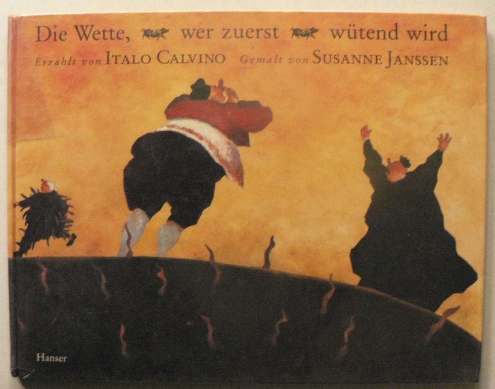 Calvino, Italo/Janssen, Susanne/Kroeber, Burkhart (Übersetz.) Die Wette, wer zuerst wütend wird. Ein italienisches Märchen 1. Auflage
