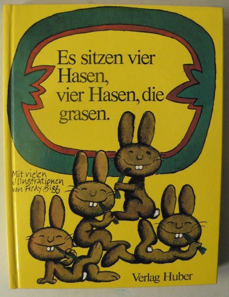 Fredy Sigg (Illustr.)/Peter Keckeis (Hrsg.) Es sitzen vier Hasen, vier Hasen, die grasen. Geschichten und Gedichte von Feldhasen, Osterhasen und anderen Hasen
