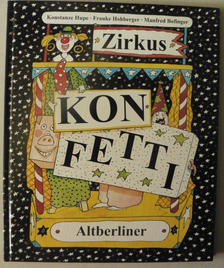Hupe, Konstanze/Hohberger, Frauke/Bofinger, Manfred Zirkus Konfetti - Bunte Zirkuswelt mit Aufklapptafel. Eine Zirkusgeschichte zum Mitspielen.