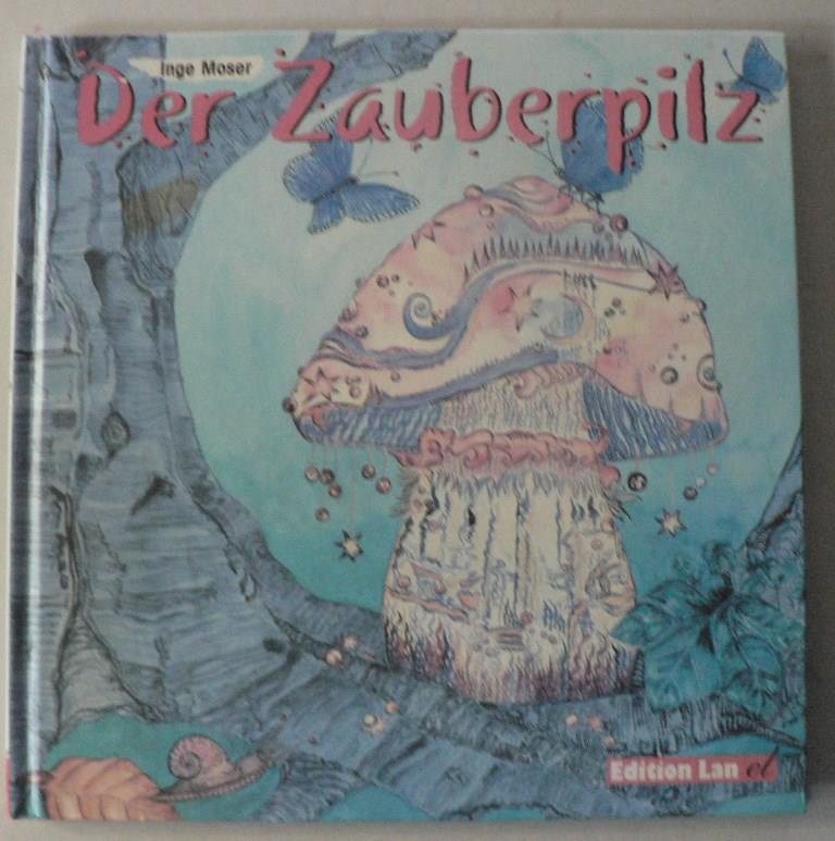 Moser, Inge Der Zauberpilz - Die Abenteuer der drei kleinen Brummbären 1. Auflage