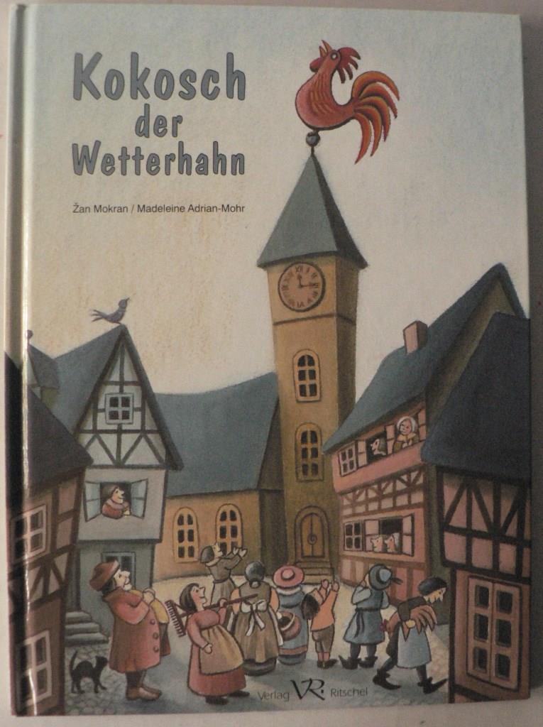Mokran, Zan/Adrian-Mohr, Madeleine (Illustr.) Kokosch der Wetterhahn - Eine Geschichte zum Nachdenken