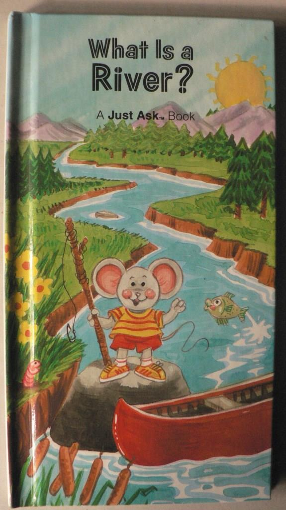 Chris Arvetis/Carole Palmer/Bob Beckett (Illustr.) What Is A River? (A Just Ask Book)