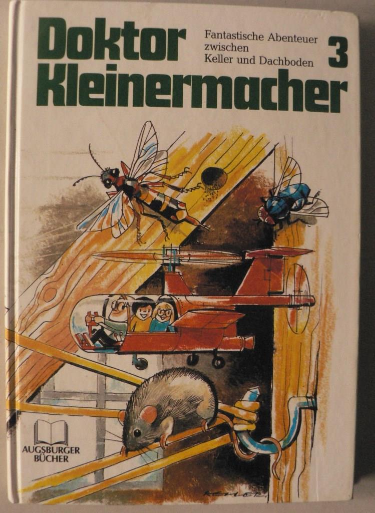 Richard Keller (Illustr.)Herbert Paatz Doktor Kleinermacher. Fantastische Abenteuer zwischen Keller und Dachboden Band 3