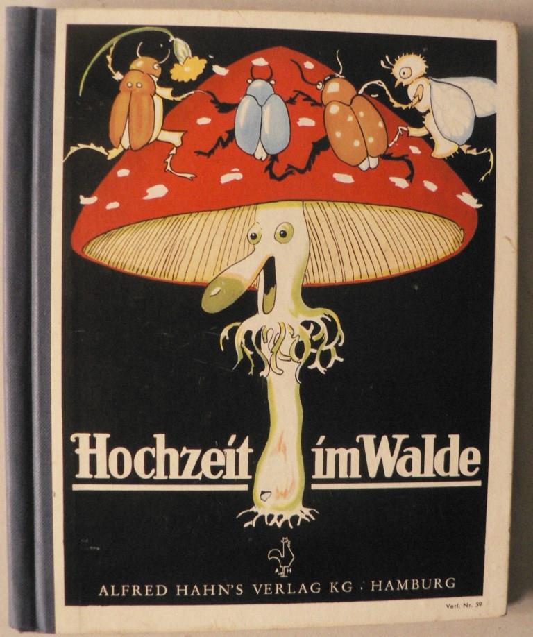 Holst, Adolf (Verse)/Wenz-Vietor, Else (Illustr.) Die Hochzeit im Walde