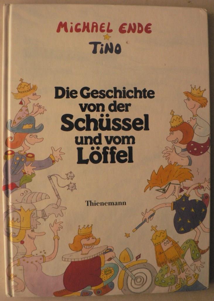 Ende, Michael Die Geschichte von der Schüssel und vom Löffel 1. Auflage