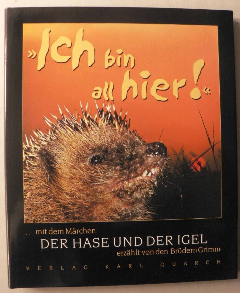 """Ich bin all hier!"""""""" mit dem Märchen Der Hase und der Igel erzählt von den Brüdern Grimm - Märchentext in Hoch- und Plattdeutsch und Igel-Vita"""