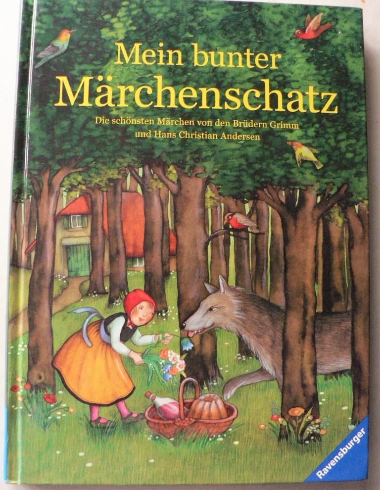 Mein bunter Märchenschatz. Die schönsten Märchen von den Brüdern Grimm und  Hans Christian Andersen 1. Auflage