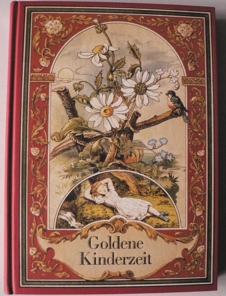 Goldene Kinderzeit: Lieder, Gedichte, Erzählungen aus alter Zeit