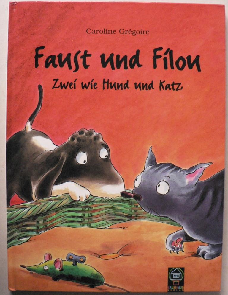 Faust und Filou. Zwei wie Hund und Katz 1. Auflage