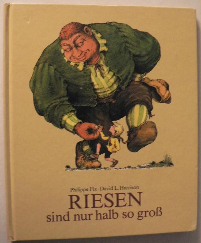 David L. Harrison/Hans A. Halbey (Übersetz.)/Philippe Fix (Illustr.) Riesen sind nur halb so groß. Riesengeschichten Lizenzausgabe Ravensburger Verlag