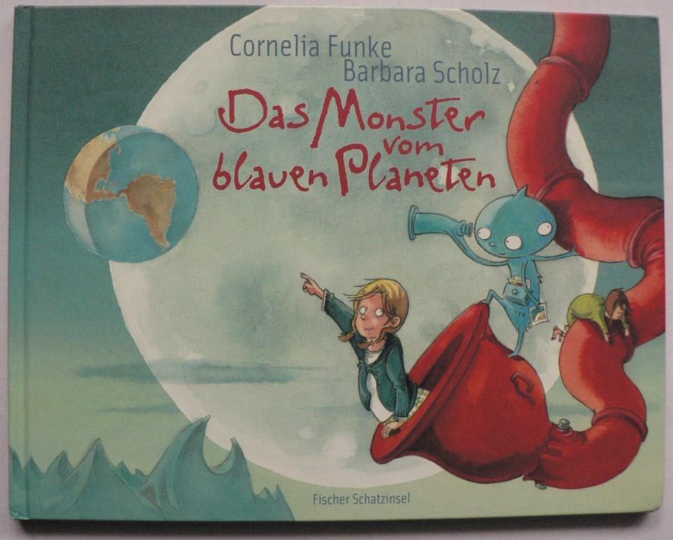 Funke, Cornelia/Scholz, Barbara Das Monster vom blauen Planeten