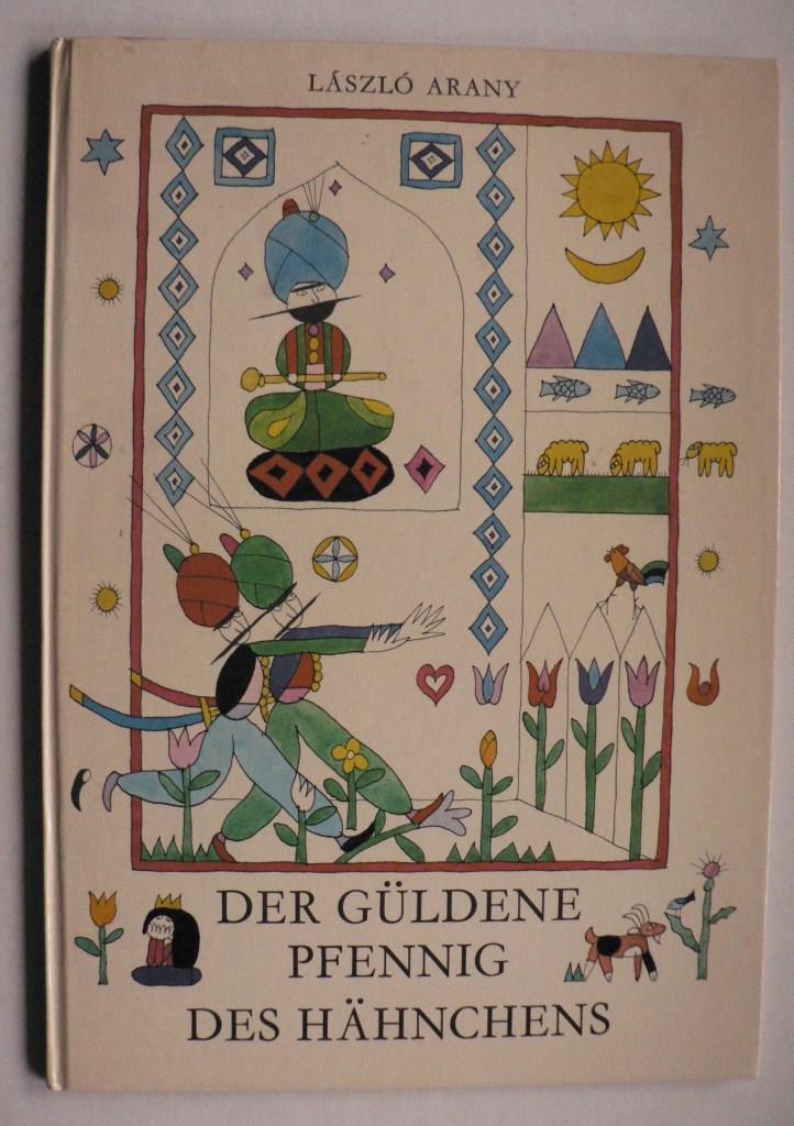 László Arany/László Réber Der güldene Pfennig des Hähnchens 1. Auflage
