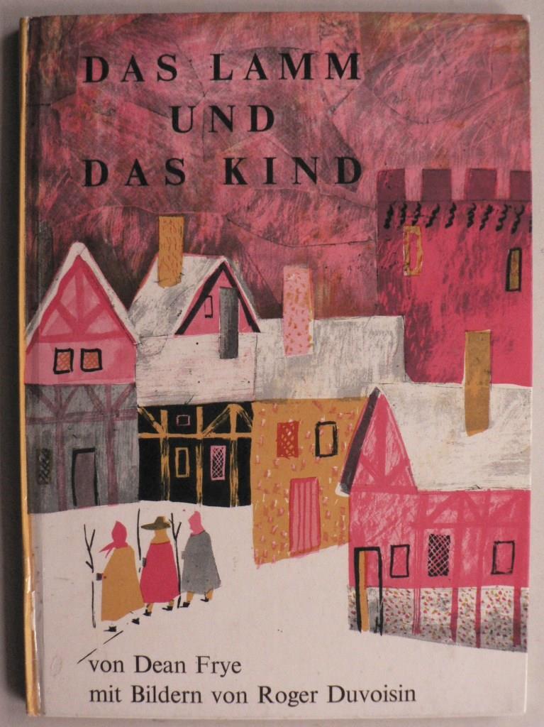 Dean Frye/Roger Duvoisin (Illustr.) Das Lamm und das Kind. Eine Geschichte 1. Auflage
