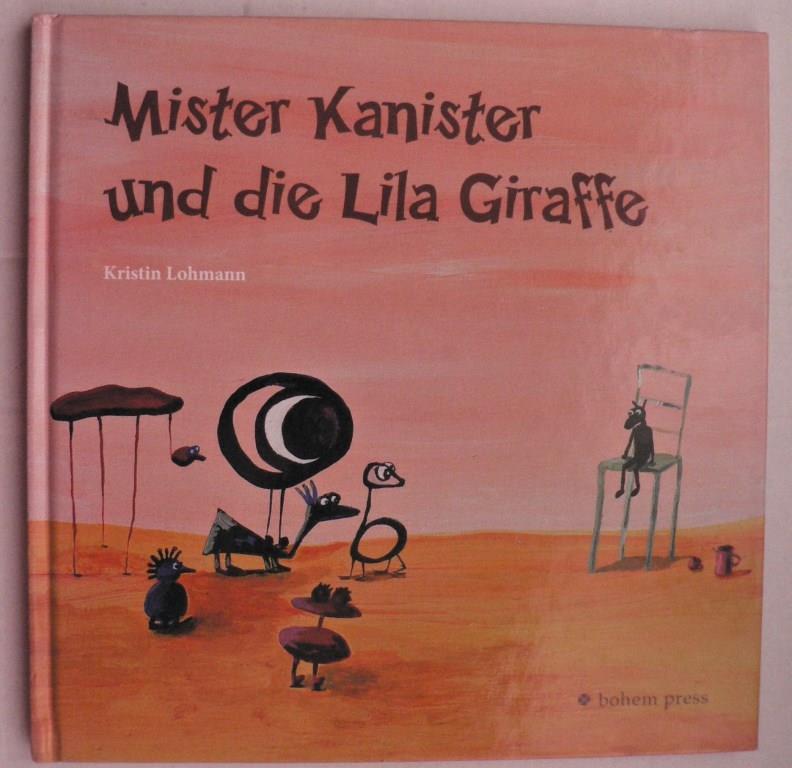 Mister Kanister und die lila Giraffe - Lohmann, Kristin