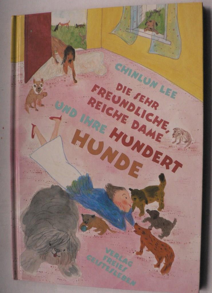 Lee, Chinlun Die sehr freundliche, reiche Dame und ihre hundert Hunde 1. Auflage