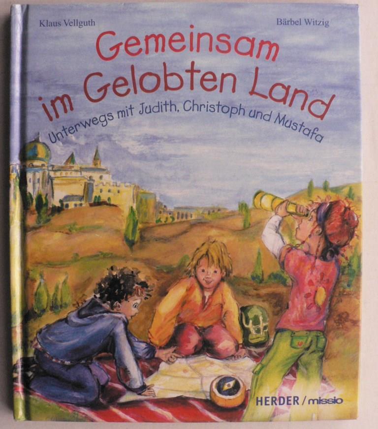 Vellguth, Klaus/Witzig, Bärbel Gemeinsam im Gelobten Land. Unterwegs mit Judith, Christoph und Mustafa