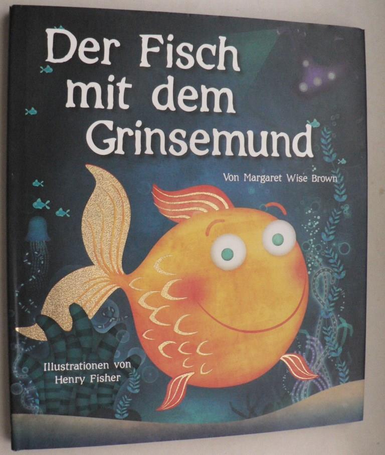 Margaret Wise Brown/Henry Fisher (Illustr.) Der Fisch mit dem Grinsemund