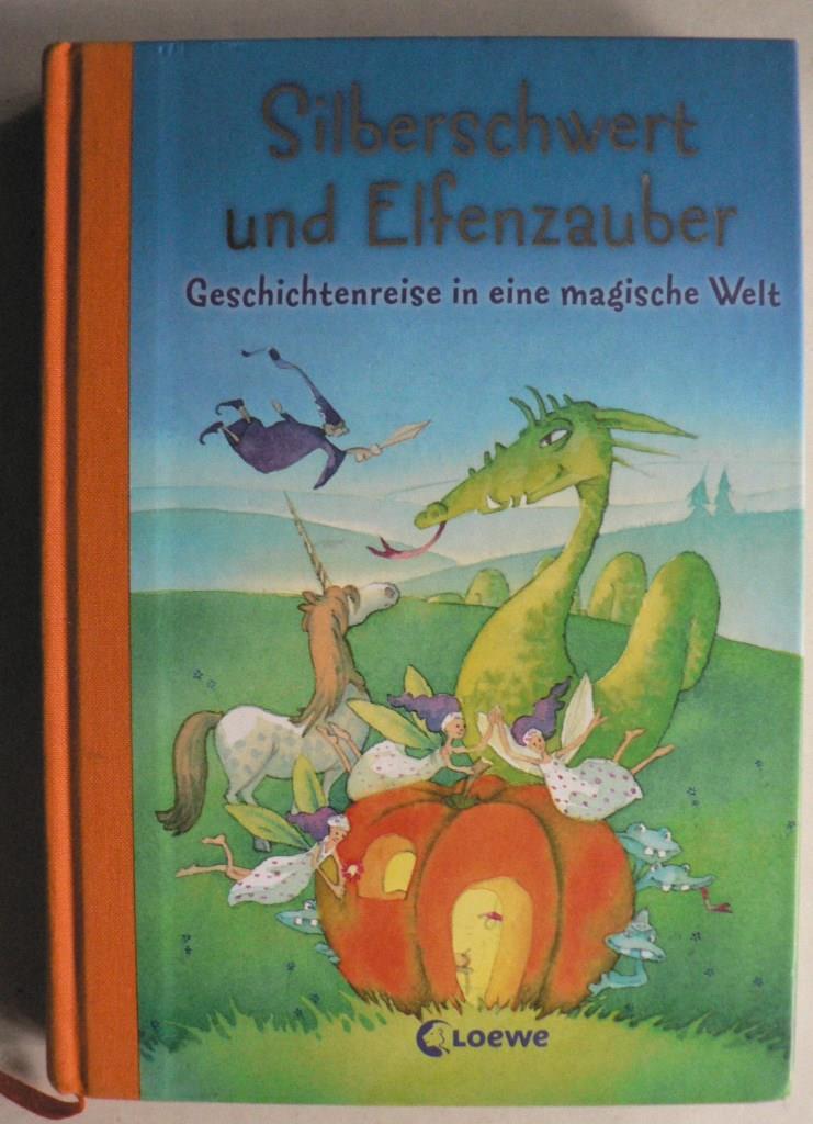 Silberschwert und Elfenzauber - Geschichtenreise in eine magische Welt 1. Auflage