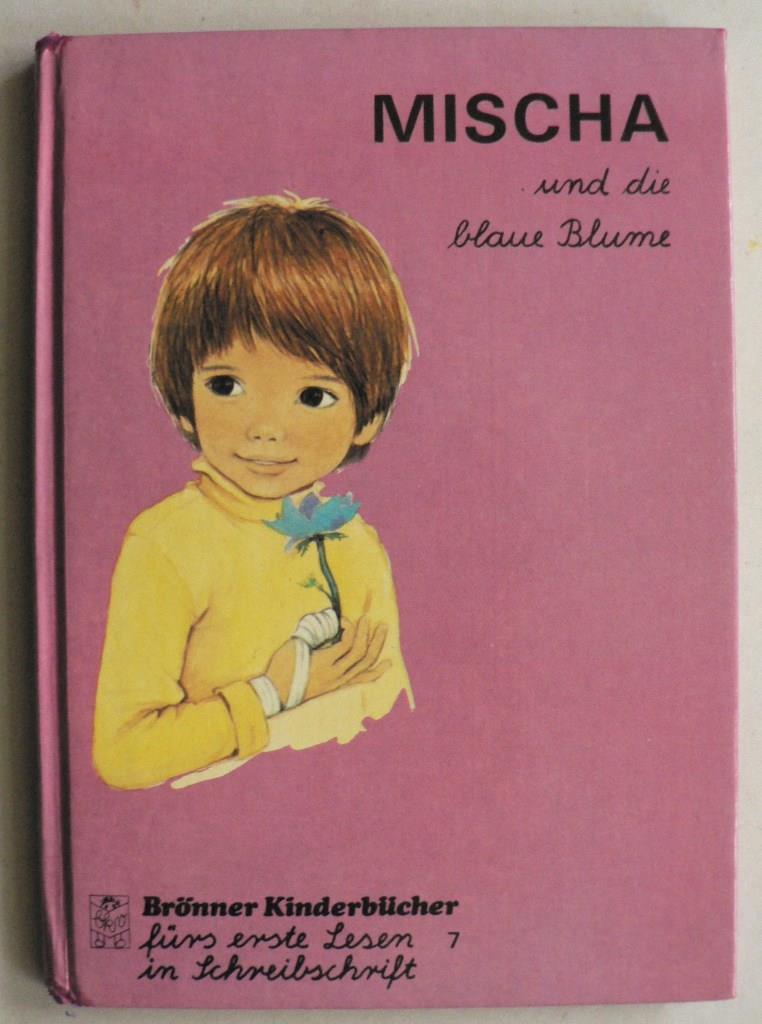 Mischa und die blaue Blume. Brönners Kinderbücher fürs erste Lesen in Schreibschrift