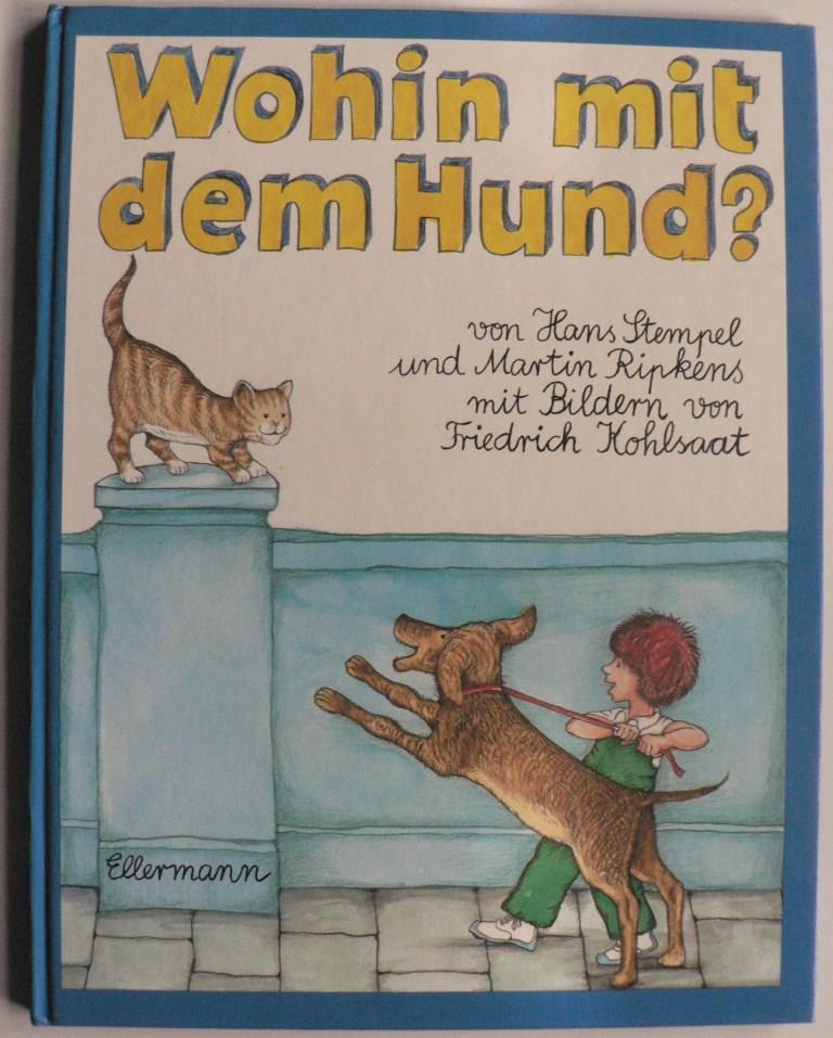 Kohlsaat, Friedrich/Stempel, Hans/Ripkens, Martin Wohin mit dem Hund? - Bilderbuch