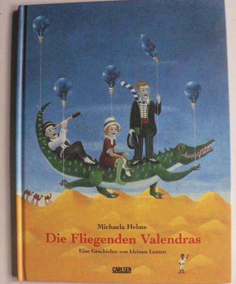 Helms, Michaela Die fliegenden Valendras. Eine Geschichte von kleinen Leuten 1. Auflage