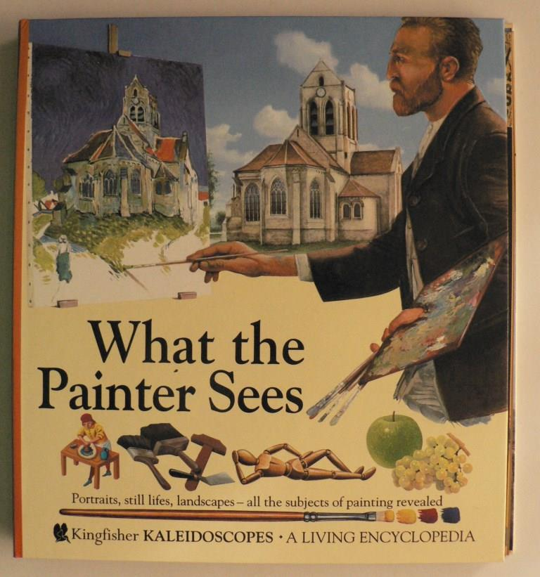 What the Painter Sees? Portraits, Still Lifes, Landscapes - All the Subjects of Painting Revealed 1. Auflage