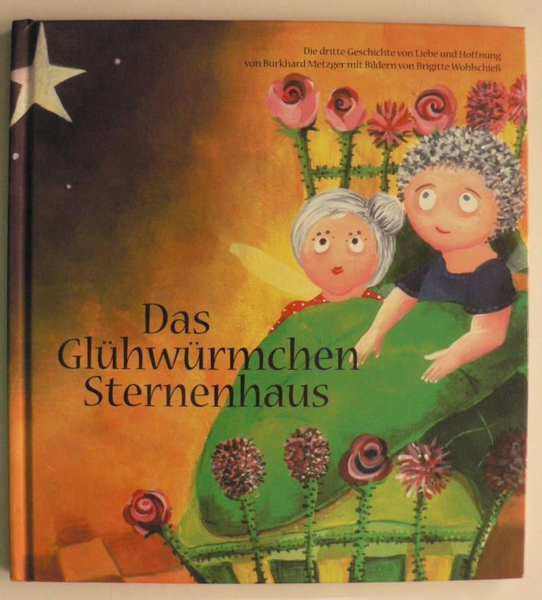 Das Glühwürmchen Sternenhaus. Die dritte Geschichte von Liebe und Hoffnung