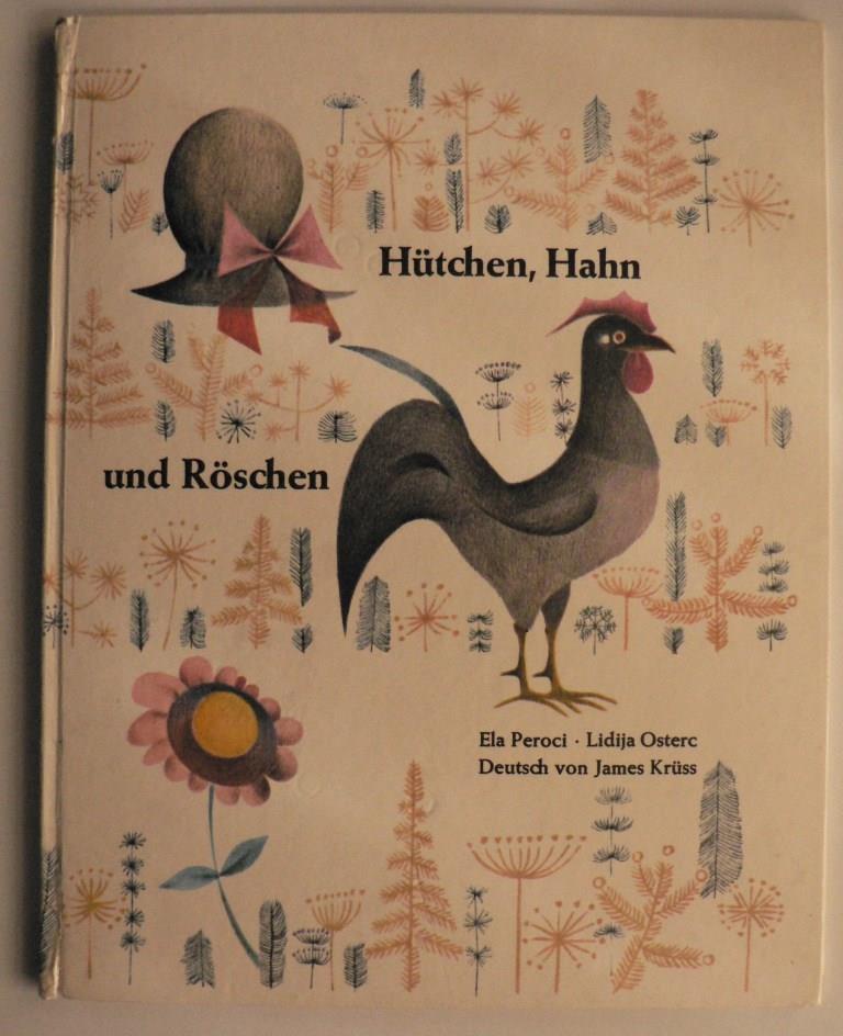 Ela Peroci/Lidija Osterc/James Krüss (Übersetz.) Hütchen, Hahn und Röschen 1. Auflage