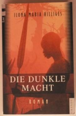 Hilliges, Ilona Maria Die dunkle Macht.